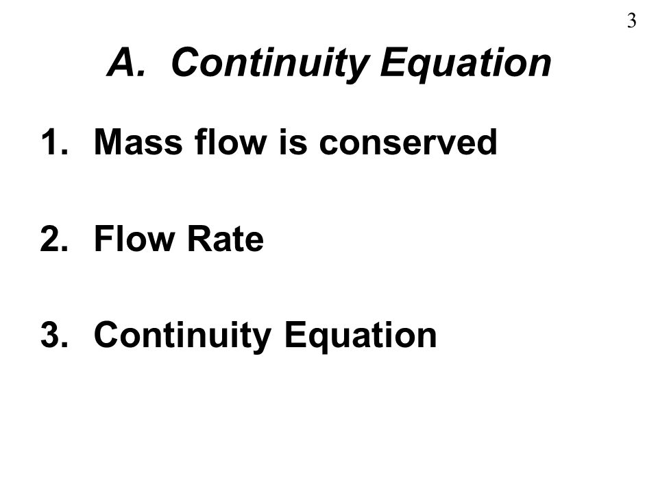 A. Continuity Equation Mass flow is conserved Flow Rate