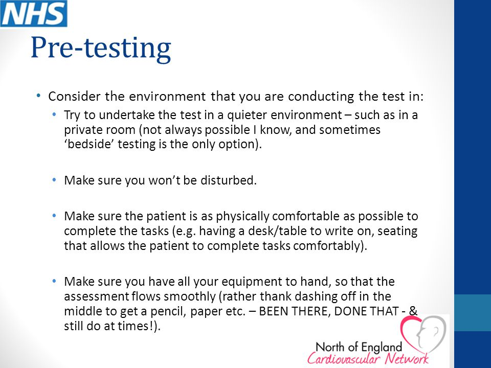 Pre-testing Consider the environment that you are conducting the test in: