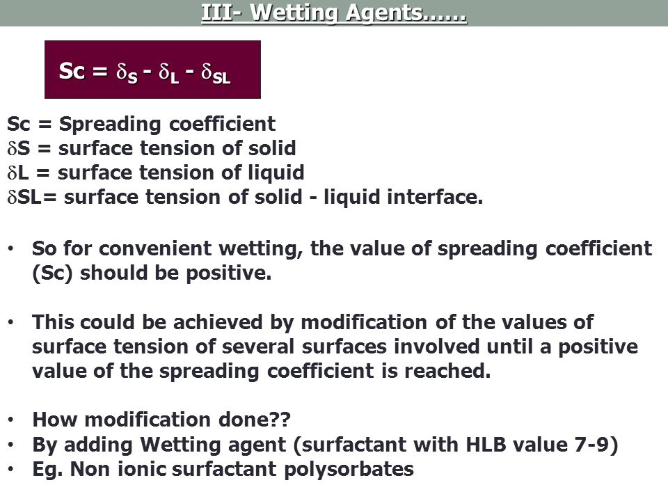 III- Wetting Agents…… Sc = S - L - SL Sc = Spreading coefficient