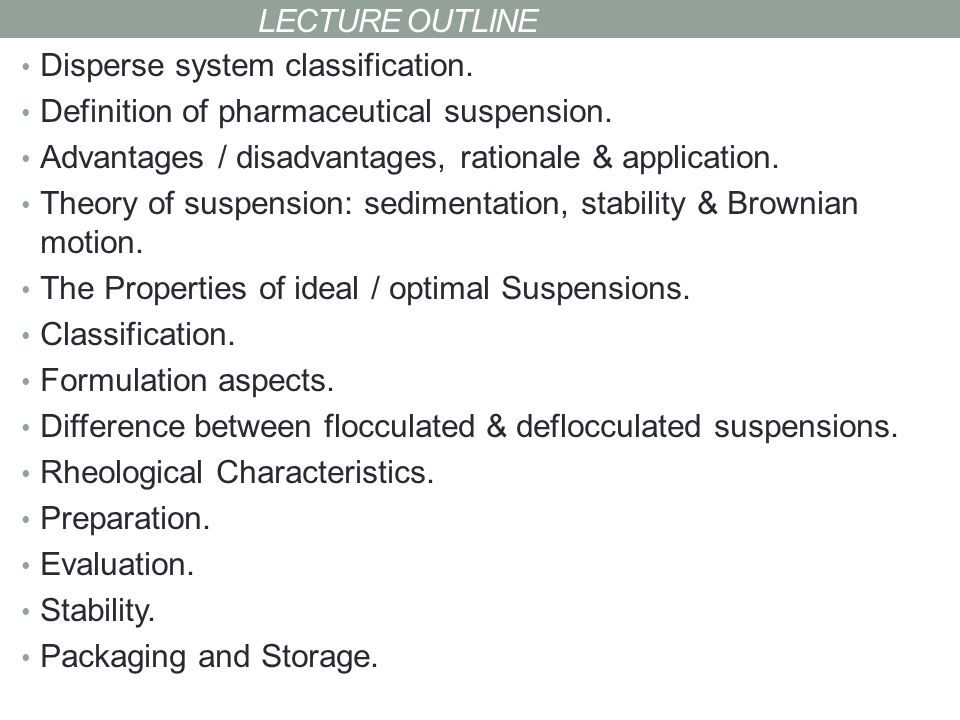 Lecture outline Disperse system classification. Definition of pharmaceutical suspension. Advantages / disadvantages, rationale & application.