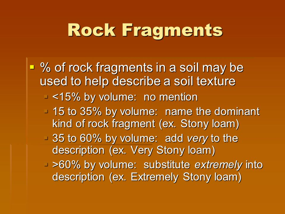 Rock Fragments % of rock fragments in a soil may be used to help describe a soil texture. <15% by volume: no mention.