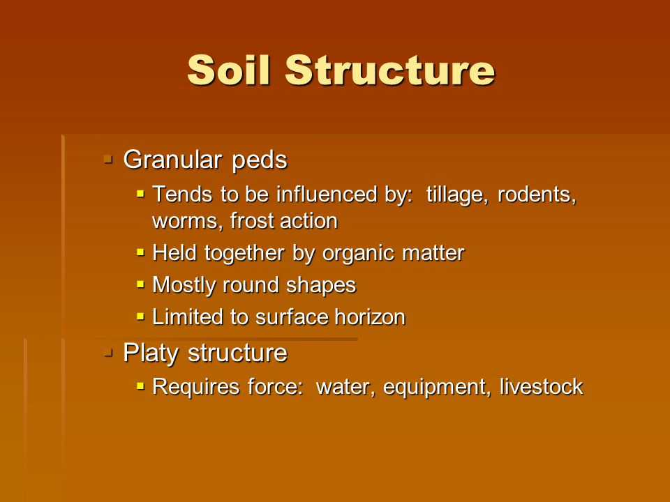 Soil Structure Granular peds Platy structure
