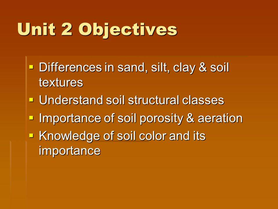 Unit 2 Objectives Differences in sand, silt, clay & soil textures