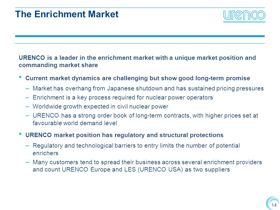 The Enrichment Market URENCO is a leader in the enrichment market with a unique market position and commanding market share.