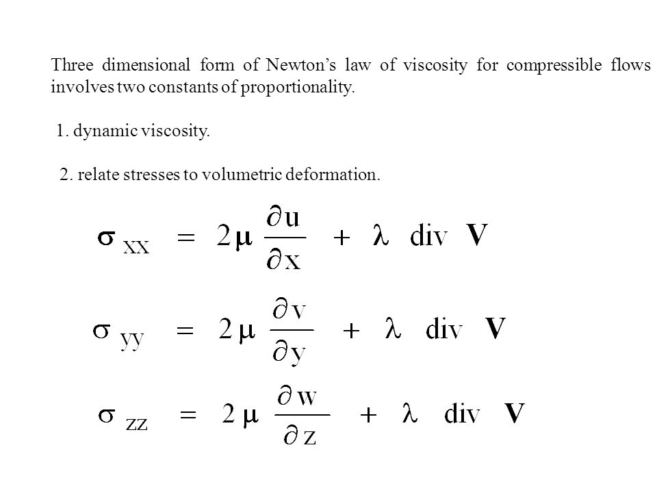 Three dimensional form of Newton's law of viscosity for compressible flows involves two constants of proportionality.