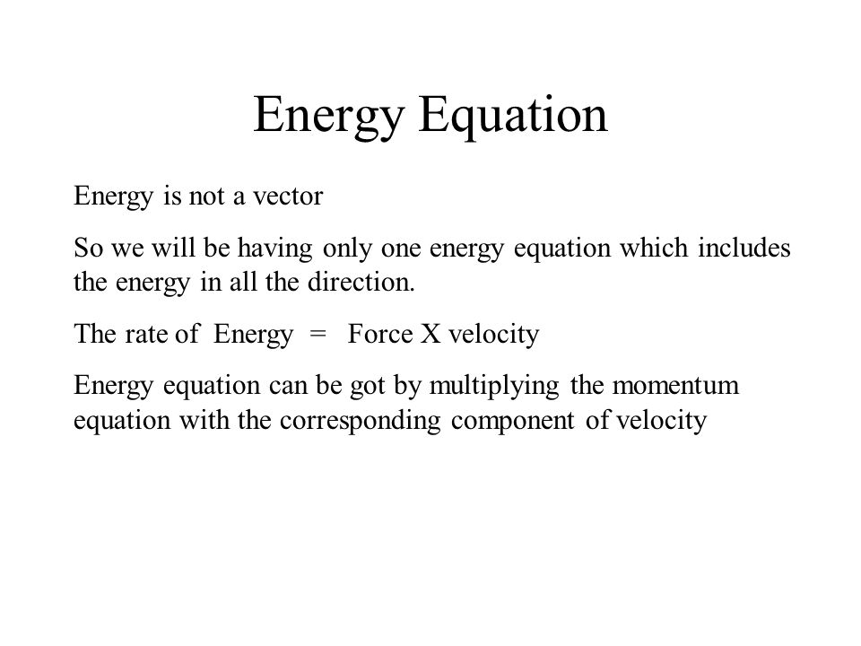 Energy Equation Energy is not a vector