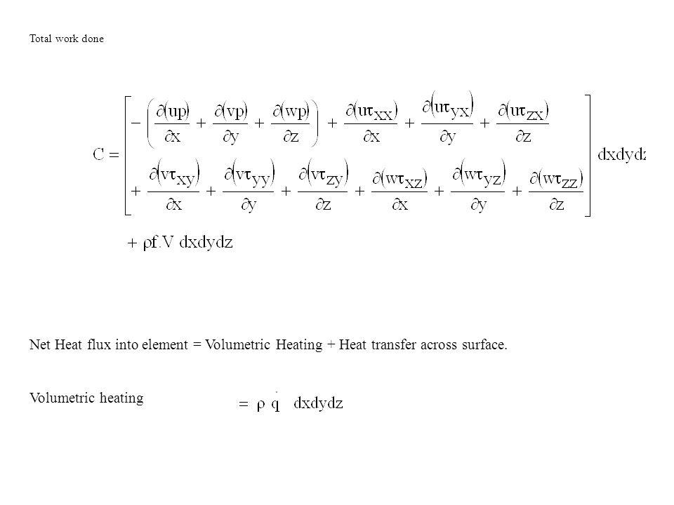 Total work done Net Heat flux into element = Volumetric Heating + Heat transfer across surface.