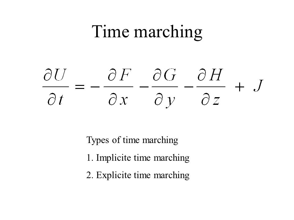 Time marching Types of time marching 1. Implicite time marching