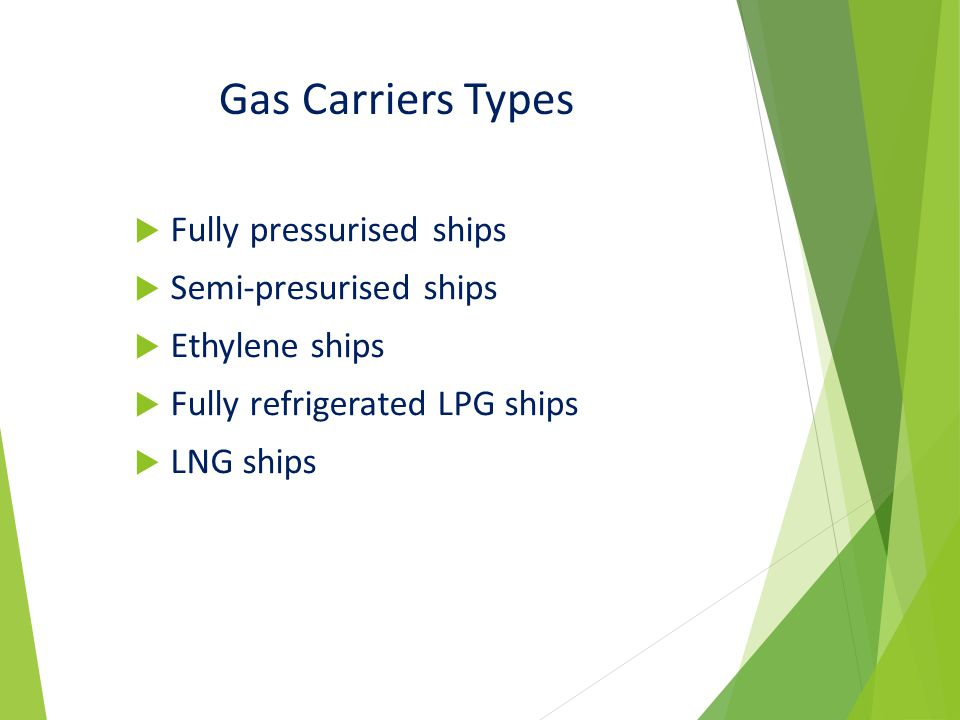 Gas Carriers Types Fully pressurised ships Semi-presurised ships