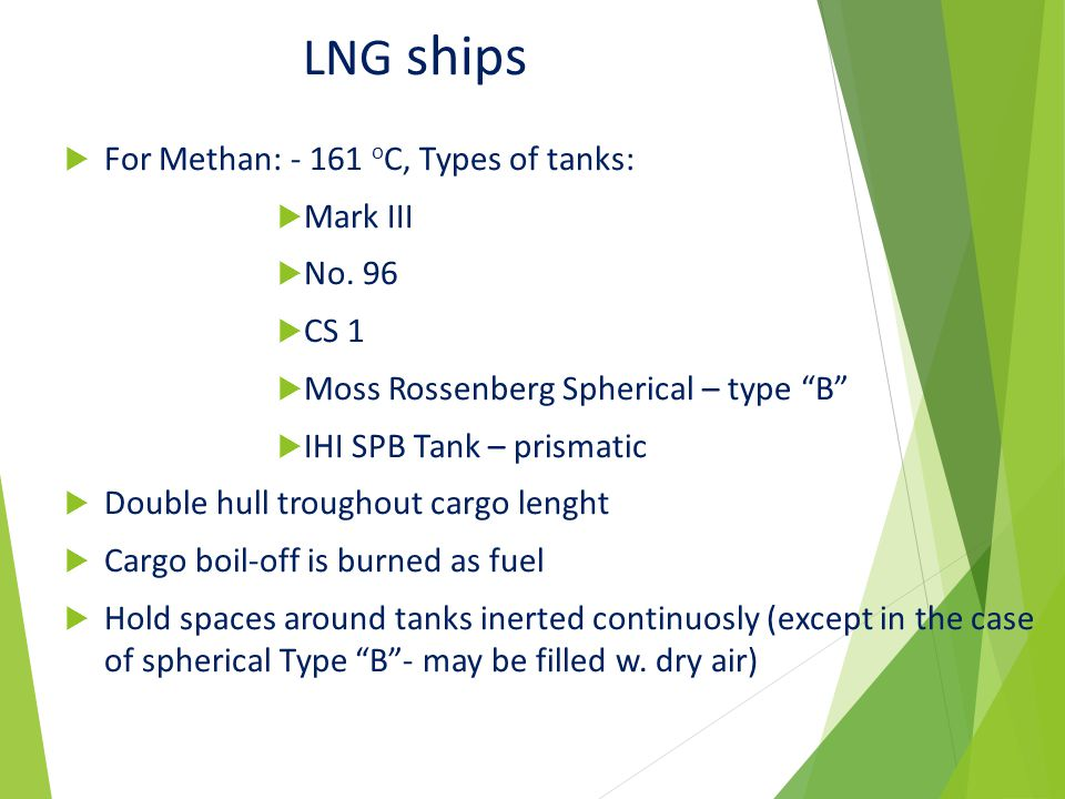 LNG ships For Methan: - 161 oC, Types of tanks: Mark III No. 96 CS 1