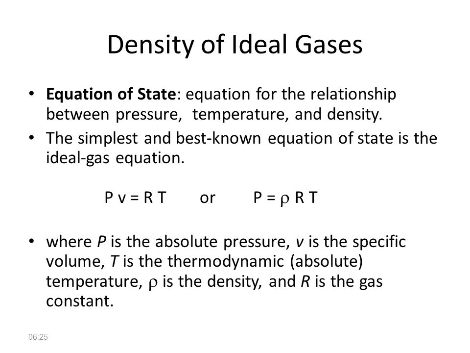 Density of Ideal Gases Equation of State: equation for the relationship between pressure, temperature, and density.