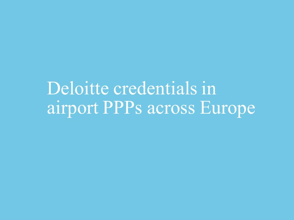 Deloitte credentials in airport PPPs across Europe