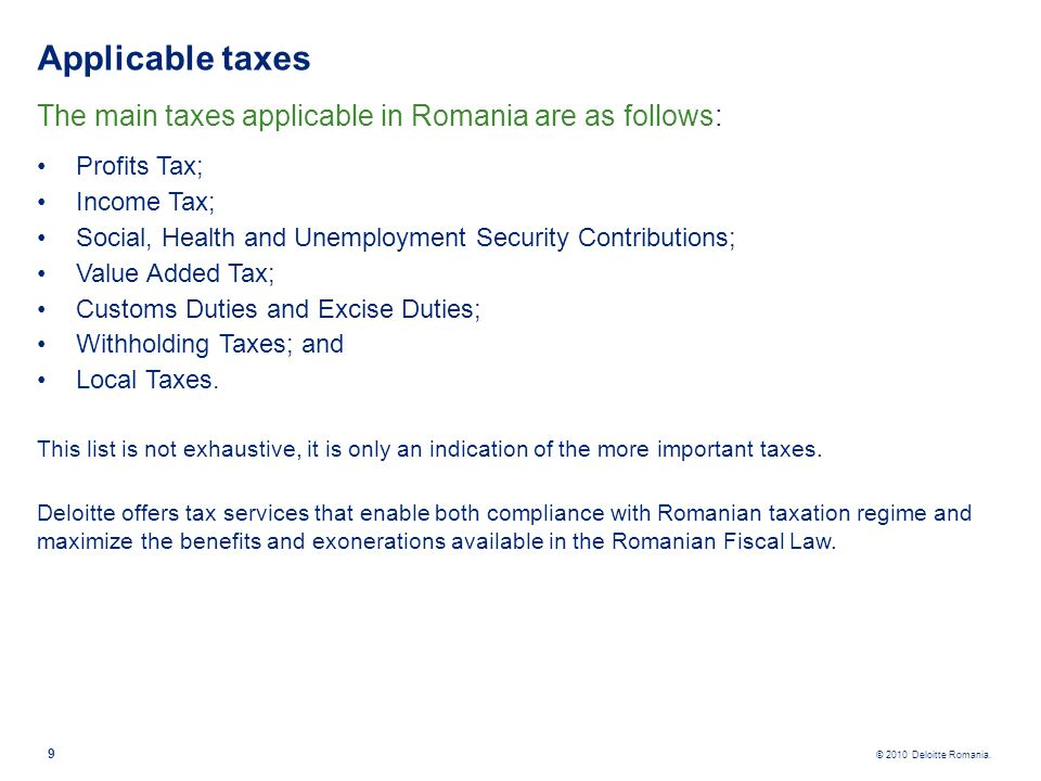 Applicable taxes The main taxes applicable in Romania are as follows: