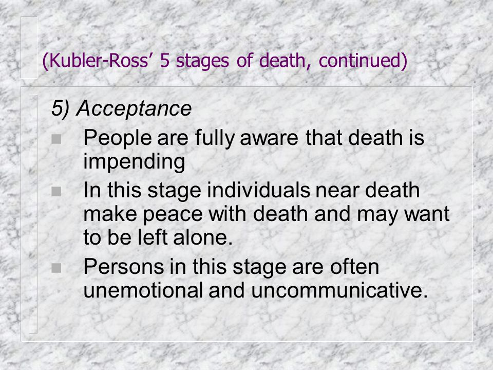 (Kubler-Ross' 5 stages of death, continued)