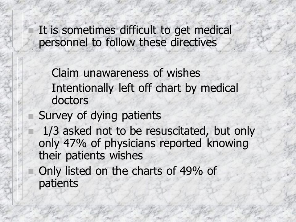 It is sometimes difficult to get medical personnel to follow these directives