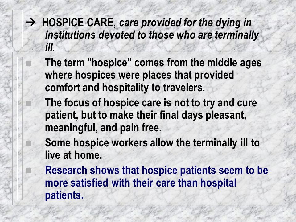  HOSPICE CARE, care provided for the dying in institutions devoted to those who are terminally ill.