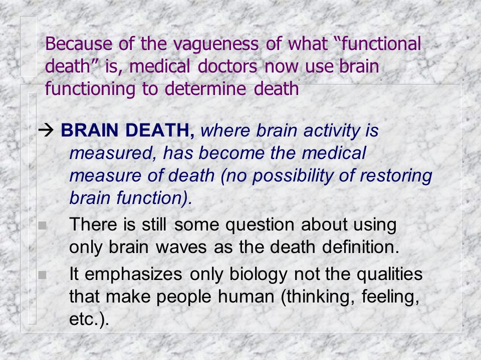 Because of the vagueness of what functional death is, medical doctors now use brain functioning to determine death