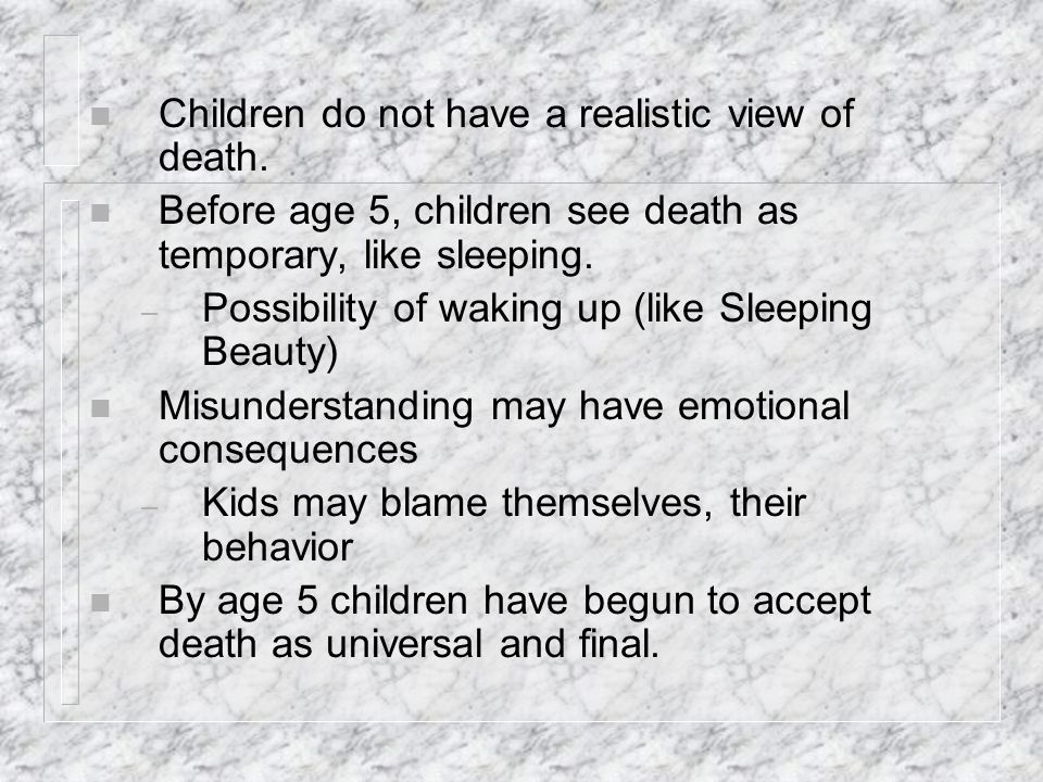 Children do not have a realistic view of death.