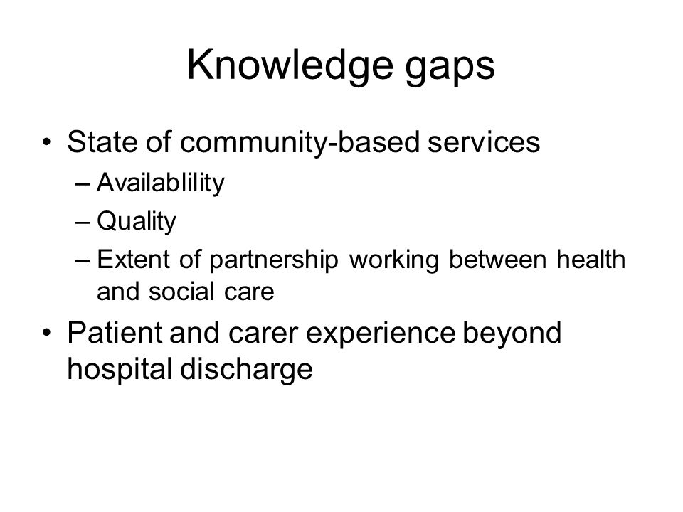 Knowledge gaps State of community-based services