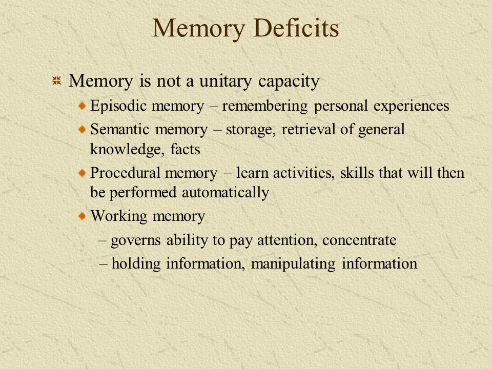 Memory Deficits Memory is not a unitary capacity