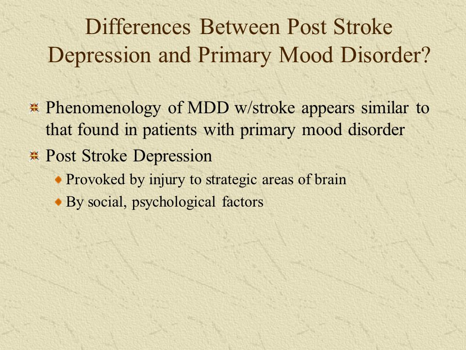 Differences Between Post Stroke Depression and Primary Mood Disorder