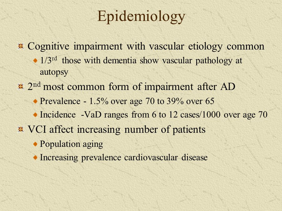 Epidemiology Cognitive impairment with vascular etiology common