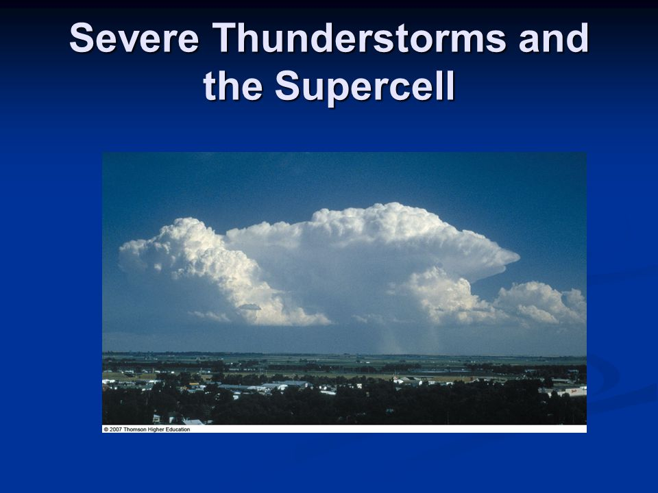 Severe Thunderstorms and the Supercell
