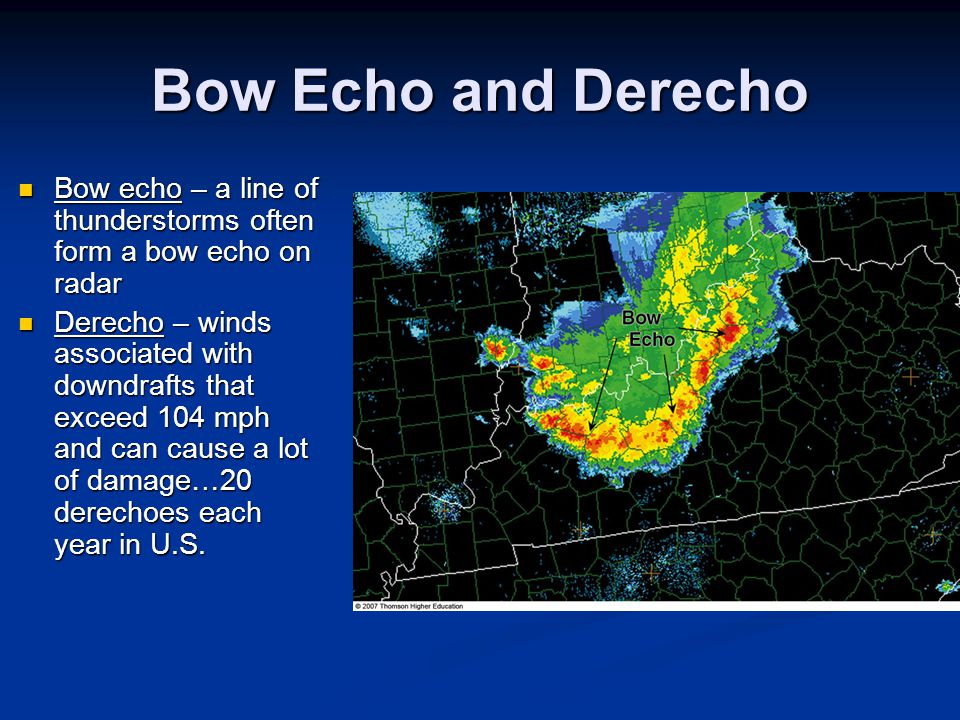 Bow Echo and Derecho Bow echo – a line of thunderstorms often form a bow echo on radar.