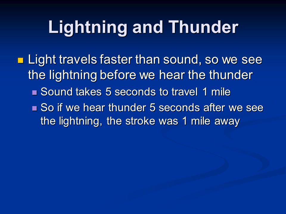 Lightning and Thunder Light travels faster than sound, so we see the lightning before we hear the thunder.