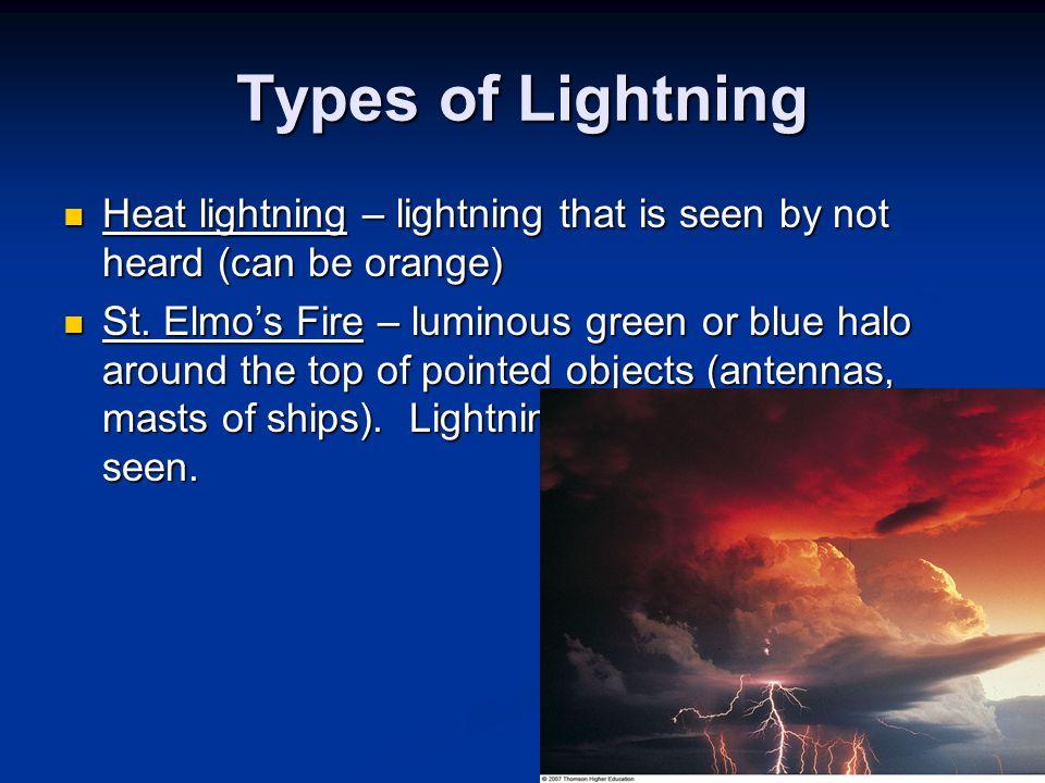 Types of Lightning Heat lightning – lightning that is seen by not heard (can be orange)