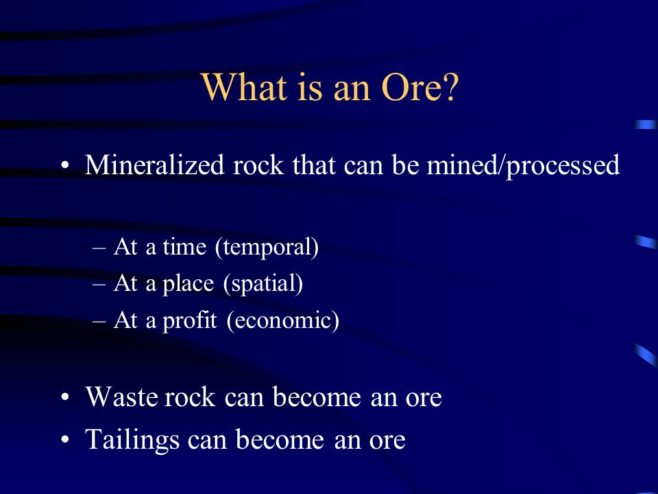 What is an Ore Mineralized rock that can be mined/processed
