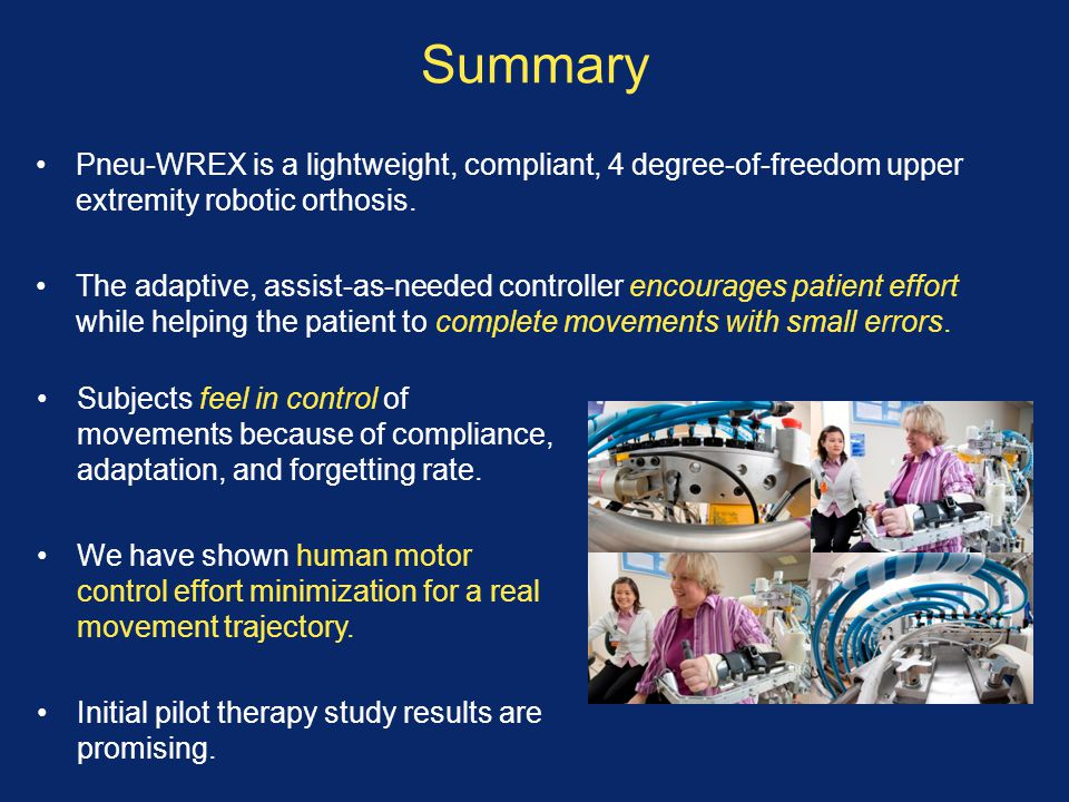 Summary Pneu-WREX is a lightweight, compliant, 4 degree-of-freedom upper extremity robotic orthosis.