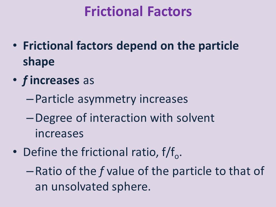 Frictional Factors Frictional factors depend on the particle shape