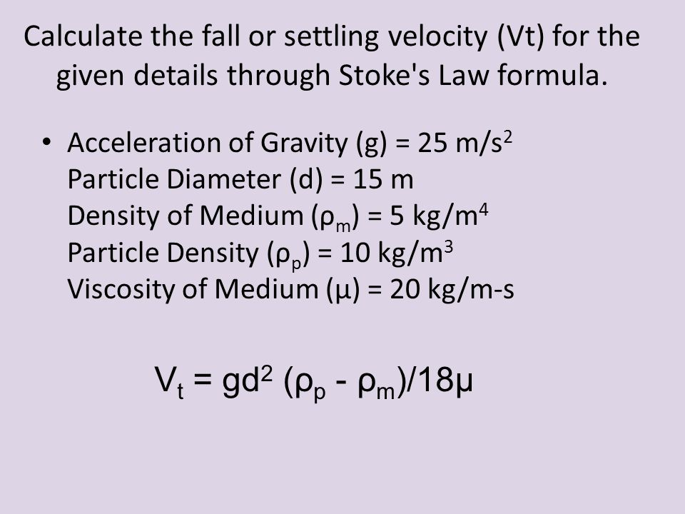 Calculate the fall or settling velocity (Vt) for the given details through Stoke s Law formula.