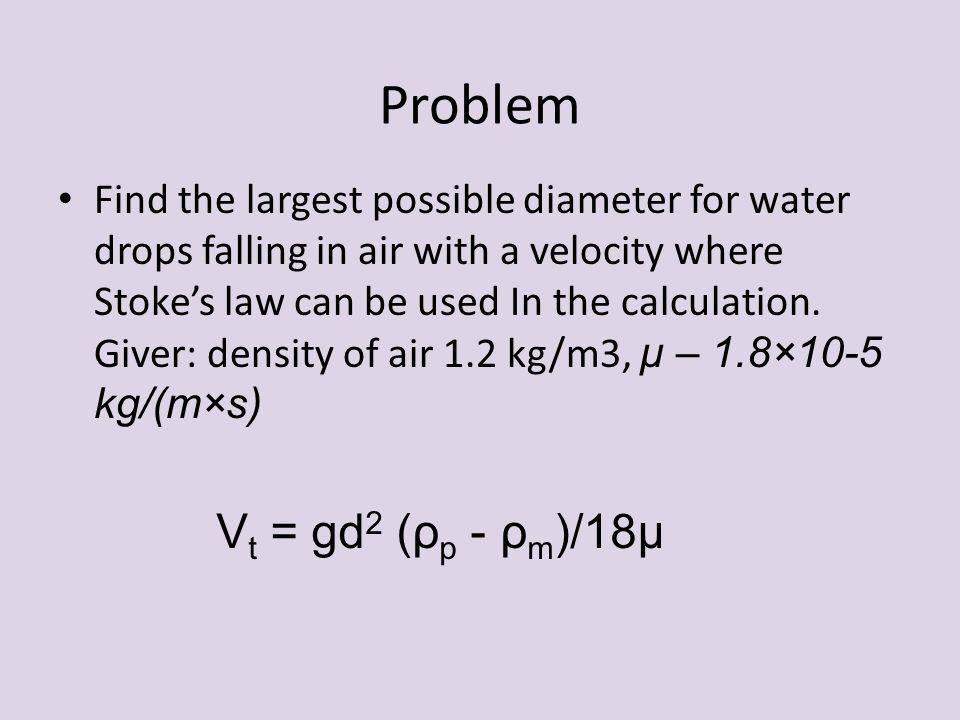 Problem Vt = gd2 (ρp - ρm)/18μ