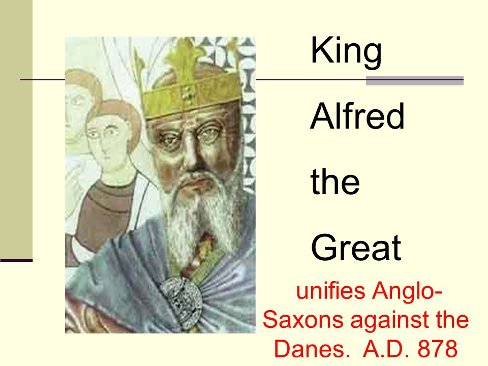 unifies Anglo-Saxons against the Danes. A.D. 878