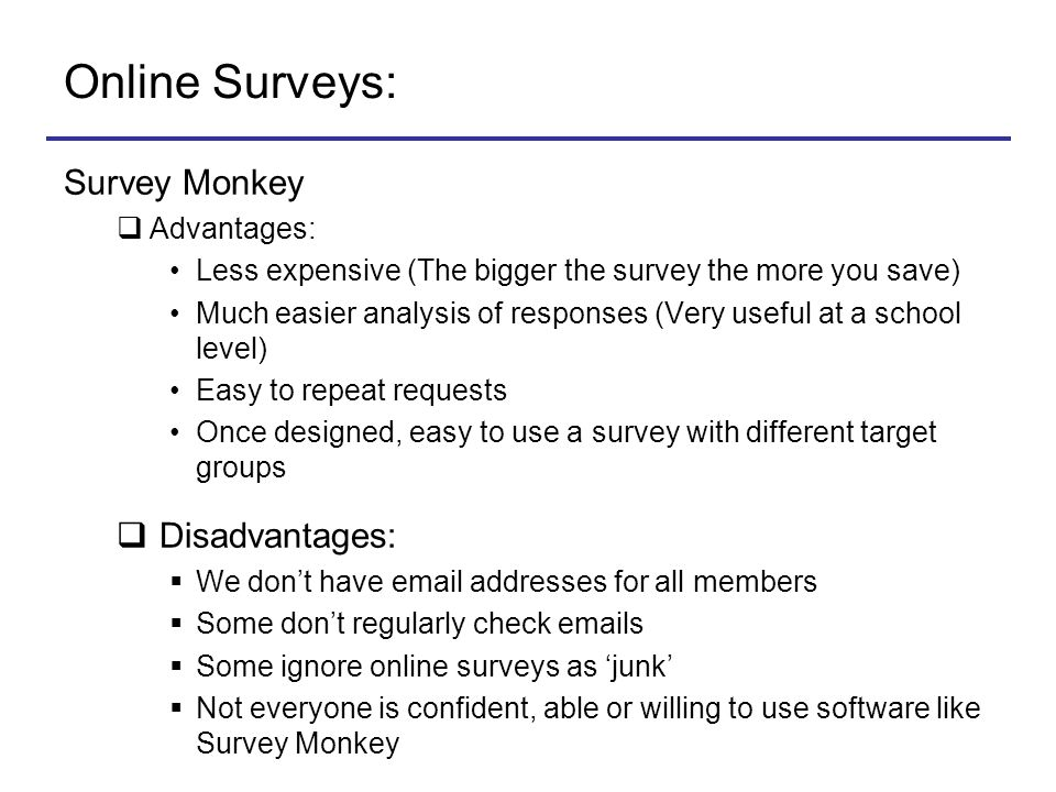 Online Surveys: Survey Monkey Disadvantages: Advantages: