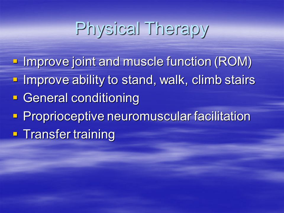 Physical Therapy Improve joint and muscle function (ROM)