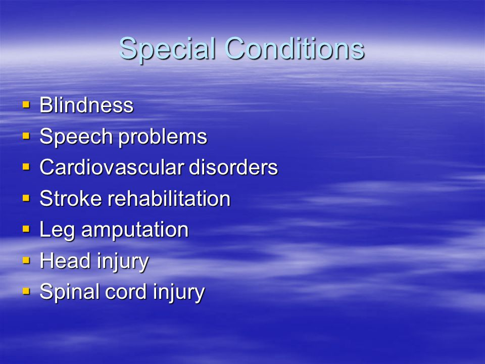 Special Conditions Blindness Speech problems Cardiovascular disorders