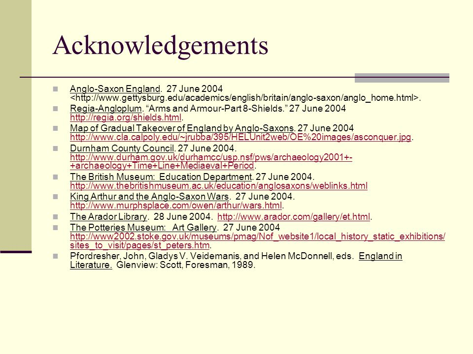 Acknowledgements Anglo-Saxon England. 27 June 2004 <http://www.gettysburg.edu/academics/english/britain/anglo-saxon/anglo_home.html>.