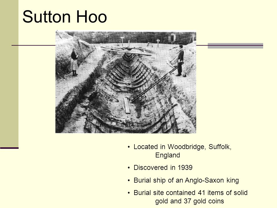 Sutton Hoo Located in Woodbridge, Suffolk, England Discovered in 1939