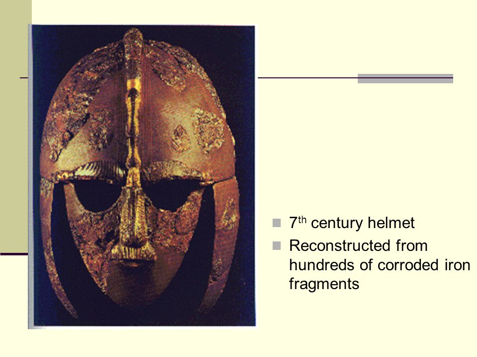 7th century helmet Reconstructed from hundreds of corroded iron fragments