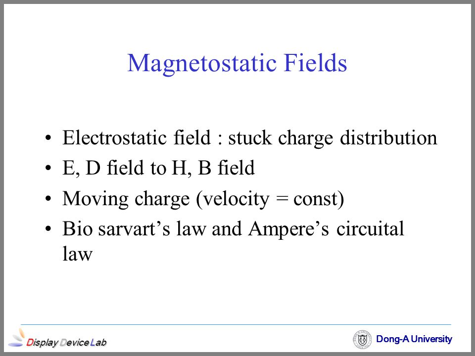 Magnetostatic Fields Electrostatic field : stuck charge distribution