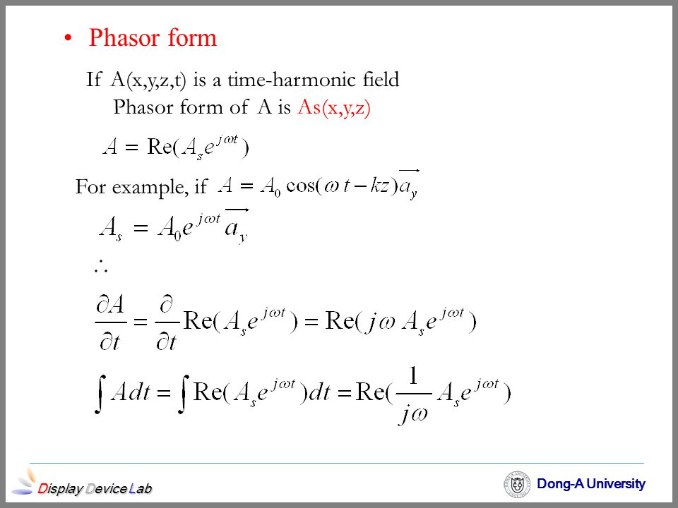 Phasor form If A(x,y,z,t) is a time-harmonic field