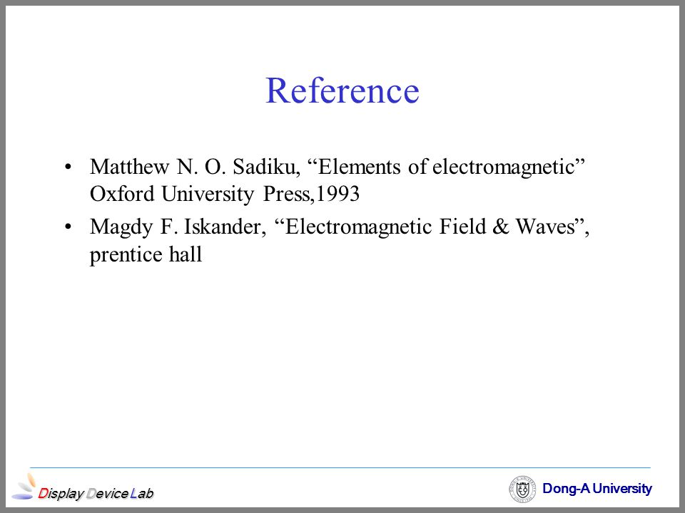 Reference Matthew N. O. Sadiku, Elements of electromagnetic Oxford University Press,1993.