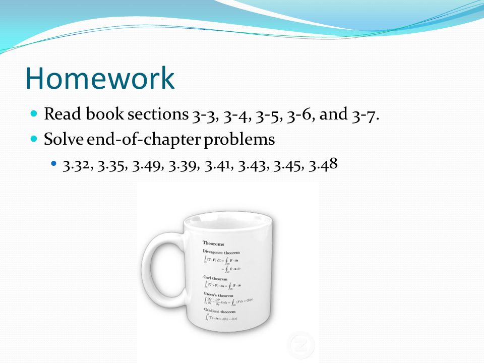 Homework Read book sections 3-3, 3-4, 3-5, 3-6, and 3-7.