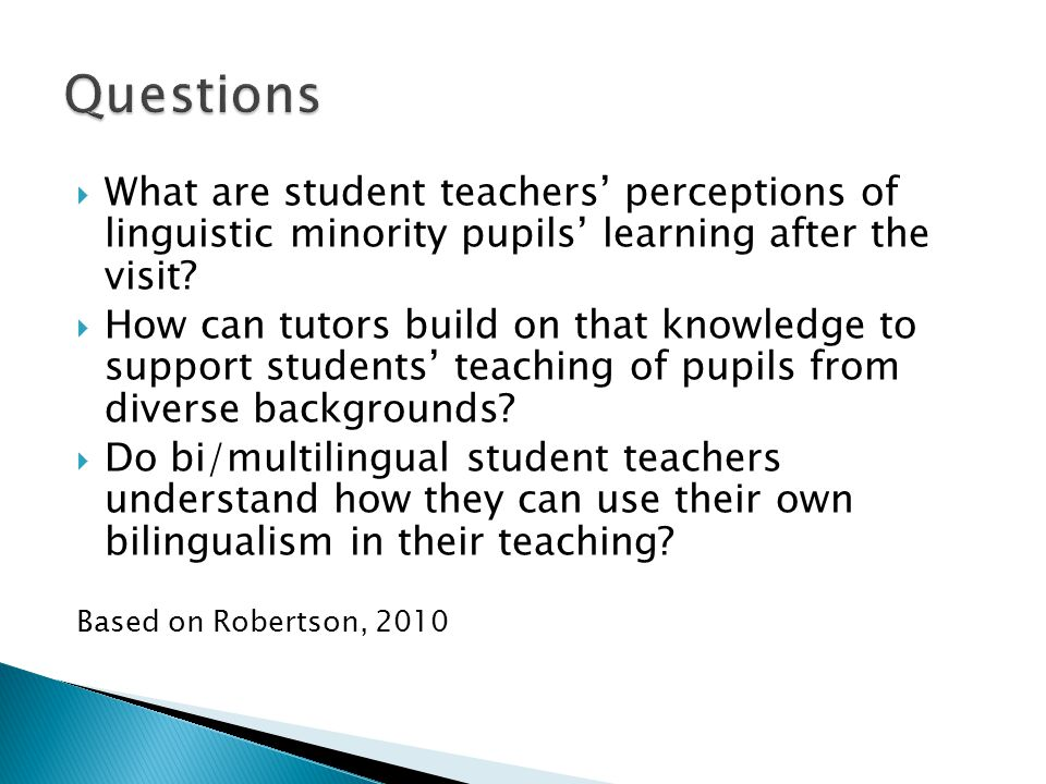 Questions What are student teachers' perceptions of linguistic minority pupils' learning after the visit