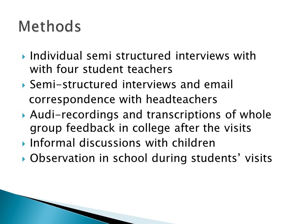 Methods Individual semi structured interviews with with four student teachers. Semi-structured interviews and email.