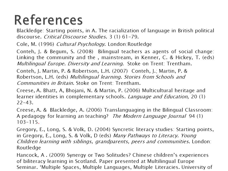 References Blackledge: Starting points, in A. The racialization of language in British political discourse. Critical Discourse Studies. 3 (1) 61-79.