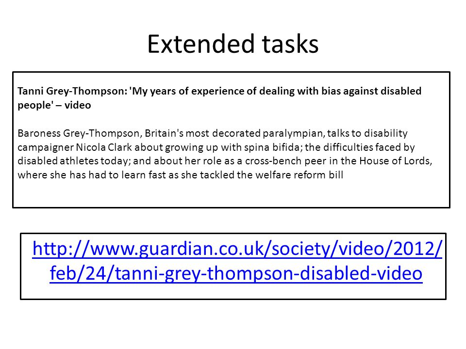 Extended tasks Tanni Grey-Thompson: My years of experience of dealing with bias against disabled people – video.